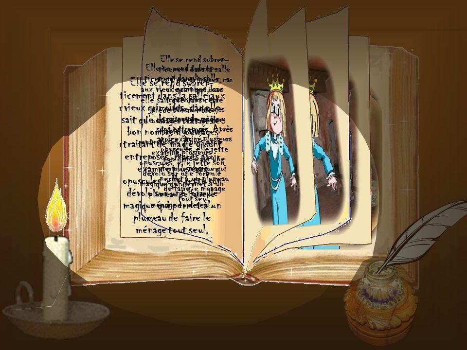 Elle se rend subrep- ticement dans la salle aux vieux grimoires, car elle sait que dans cette pièce bon nombre douvrages traitant de magie y sont entreposés.