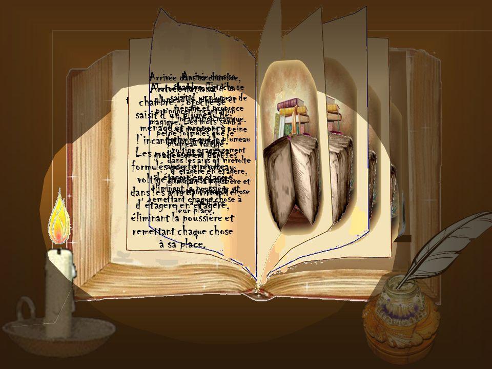 Arrivée dans sa chambre, Totoche se saisit dun plumeau de ménage et prononce lincantation magique.