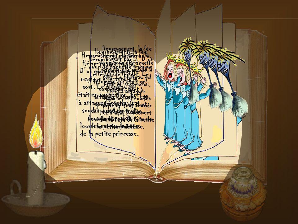 Heureusement, la fée Hérye passait par là.Dun coup de baguette magique elle annule le sort.
