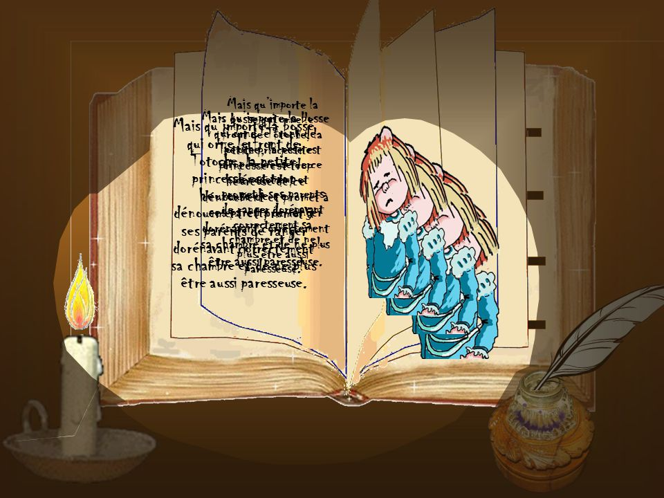 Mais quimporte la bosse qui orne le front de Totoche, la petite princesse est trop heureuse de ce dénouement et promet à ses parents de ranger dorénavant correctement sa chambre et de ne plus être aussi paresseuse.