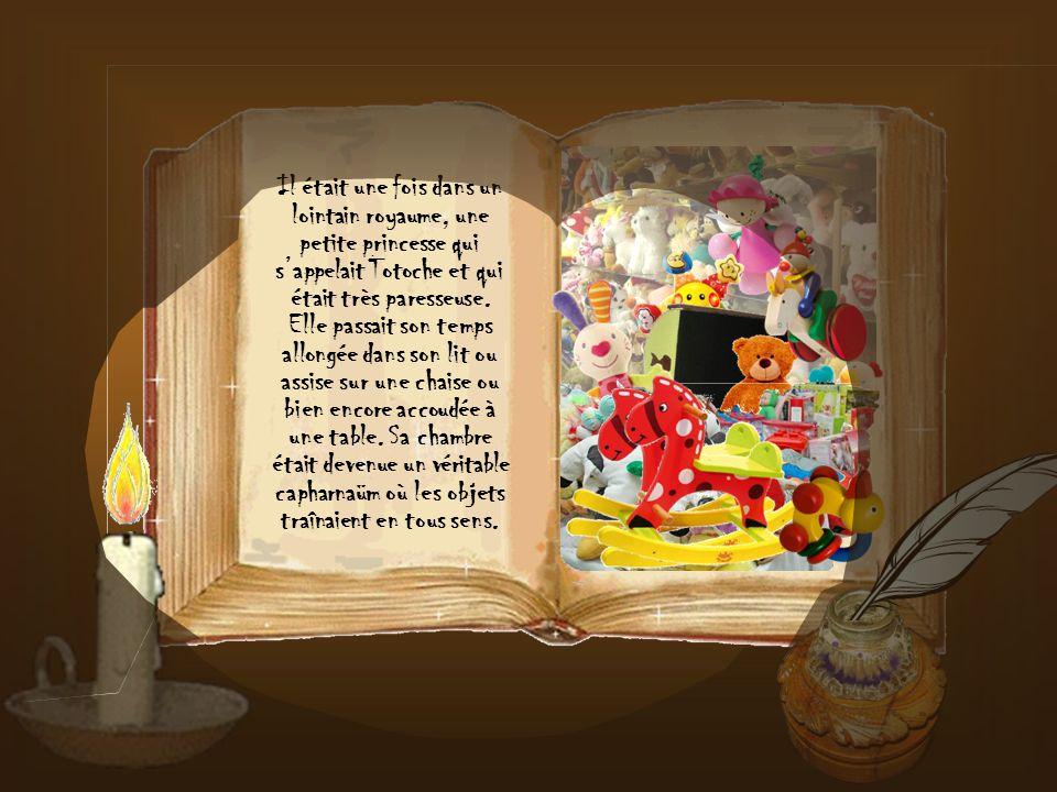Clique pour tourner la page Il était une fois dans un lointain royaume, une petite princesse qui sappelait Totoche et qui était très paresseuse.