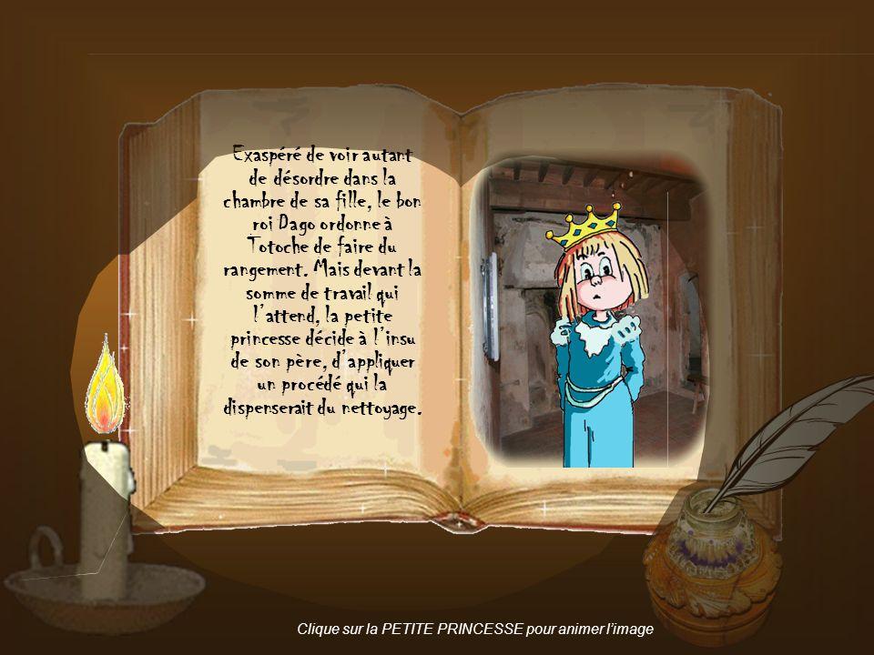 Exaspéré de voir autant de désordre dans la chambre de sa fille, le bon roi Dago ordonne à Totoche de faire du rangement.