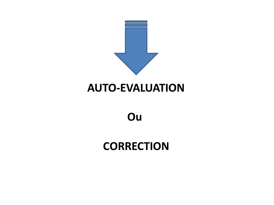 AUTO-EVALUATION Ou CORRECTION