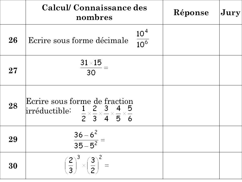 Calcul/ Connaissance des nombres RéponseJury 26 Ecrire sous forme décimale 27 28 Ecrire sous forme de fraction irréductible: 29 30