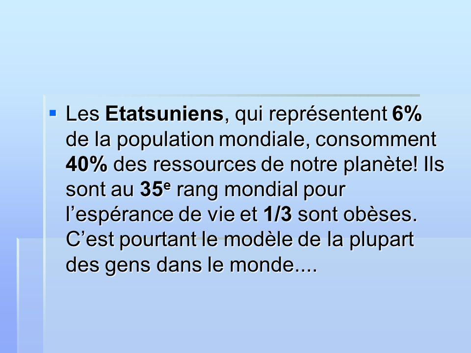 Les Etatsuniens, qui représentent 6% de la population mondiale, consomment 40% des ressources de notre planète.