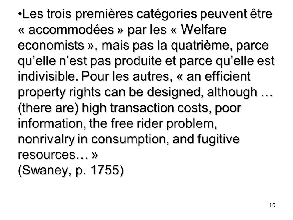 10 Les trois premières catégories peuvent être « accommodées » par les « Welfare economists », mais pas la quatrième, parce quelle nest pas produite e