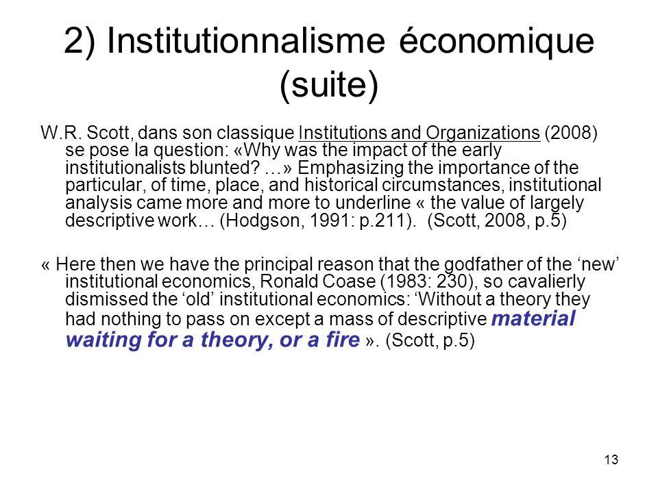 13 2) Institutionnalisme économique (suite) W.R. Scott, dans son classique Institutions and Organizations (2008) se pose la question: «Why was the imp