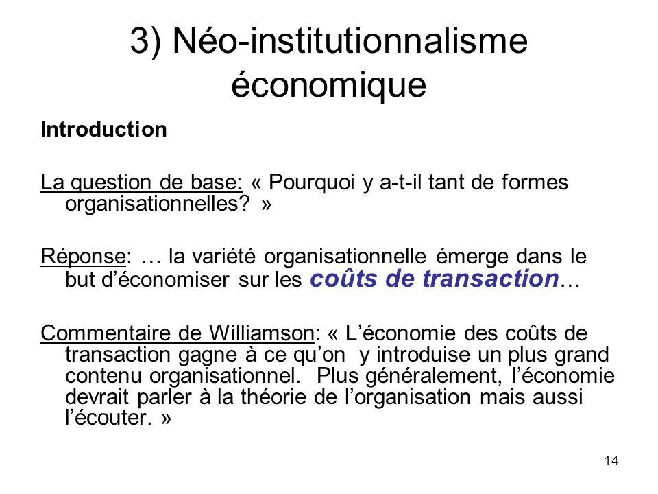14 3) Néo-institutionnalisme économique Introduction La question de base: « Pourquoi y a-t-il tant de formes organisationnelles? » Réponse: … la varié