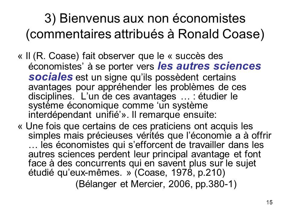 15 3) Bienvenus aux non économistes (commentaires attribués à Ronald Coase) « Il (R. Coase) fait observer que le « succès des économistes à se porter