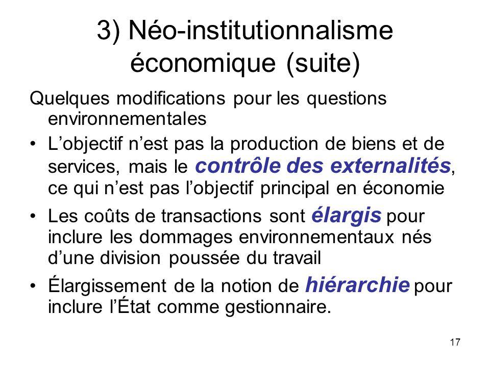 17 3) Néo-institutionnalisme économique (suite) Quelques modifications pour les questions environnementales Lobjectif nest pas la production de biens