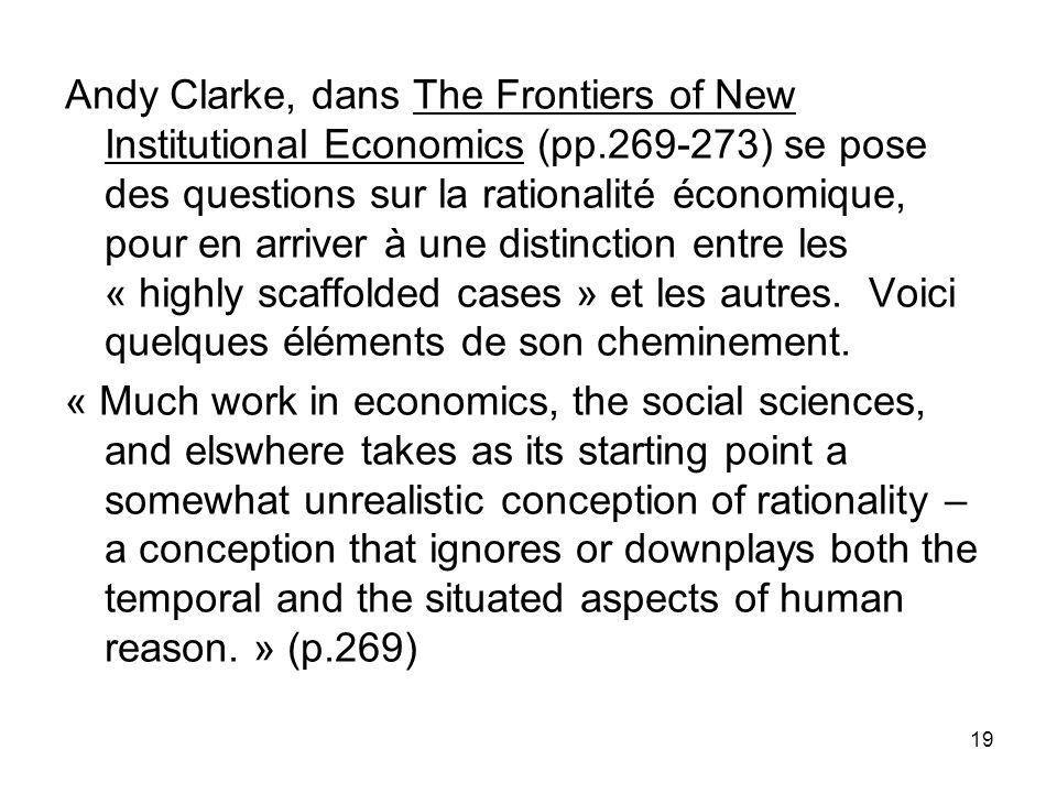 19 Andy Clarke, dans The Frontiers of New Institutional Economics (pp.269-273) se pose des questions sur la rationalité économique, pour en arriver à