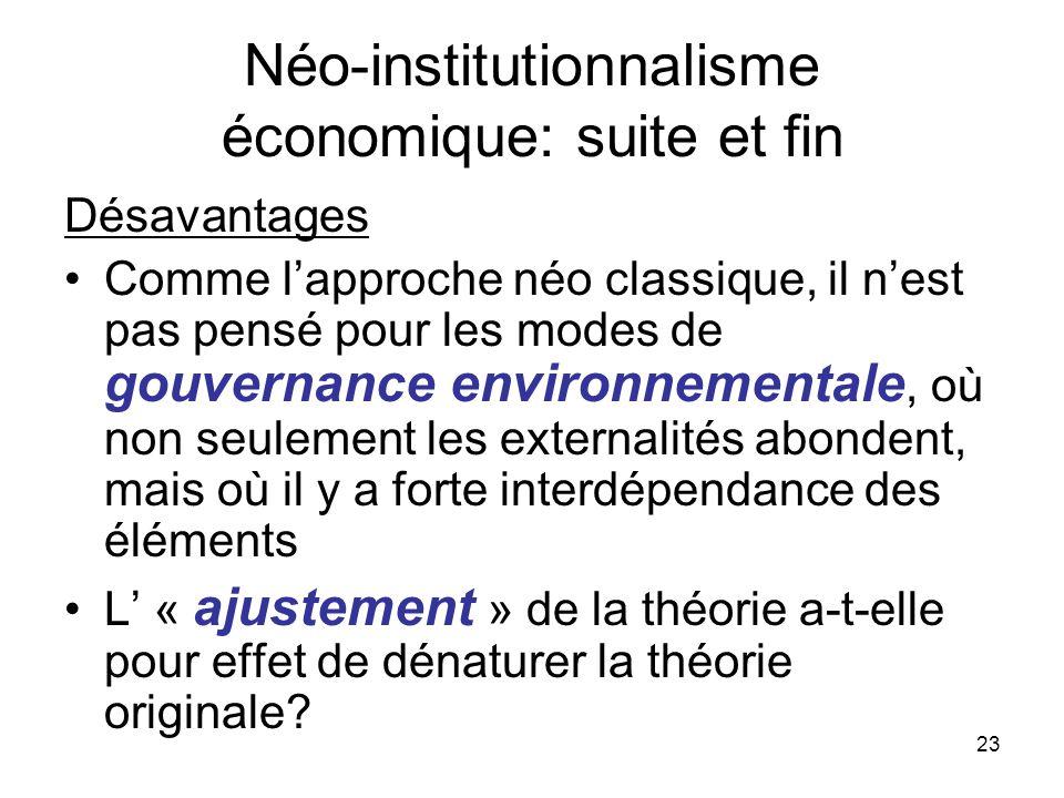 23 Néo-institutionnalisme économique: suite et fin Désavantages Comme lapproche néo classique, il nest pas pensé pour les modes de gouvernance environ