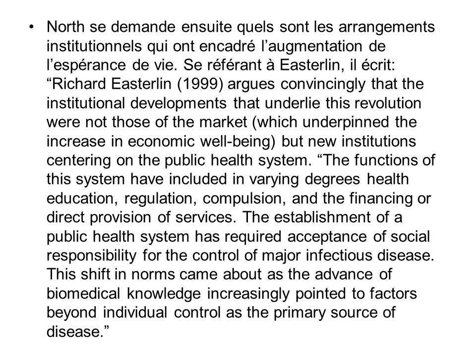 North se demande ensuite quels sont les arrangements institutionnels qui ont encadré laugmentation de lespérance de vie. Se référant à Easterlin, il é