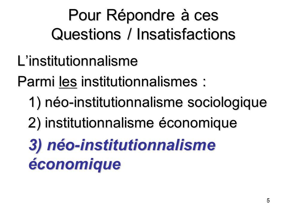 5 Pour Répondre à ces Questions / Insatisfactions Linstitutionnalisme Parmi les institutionnalismes : 1) néo-institutionnalisme sociologique 2) instit