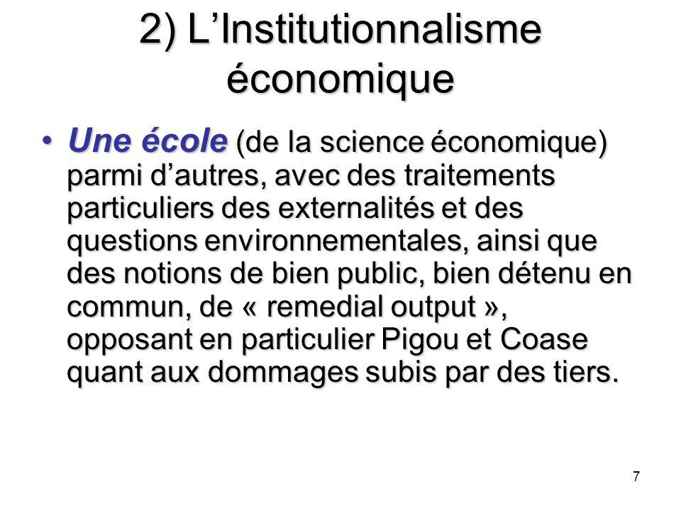 7 2) LInstitutionnalisme économique Une école (de la science économique) parmi dautres, avec des traitements particuliers des externalités et des ques