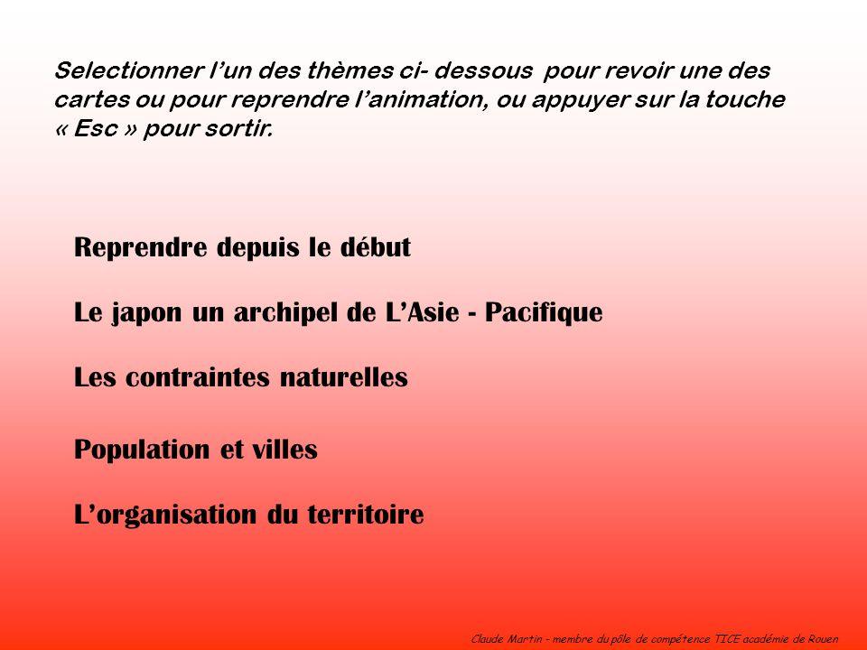 Claude Martin - membre du pôle de compétence TICE académie de Rouen Reprendre depuis le début Le japon un archipel de LAsie - Pacifique Les contrainte