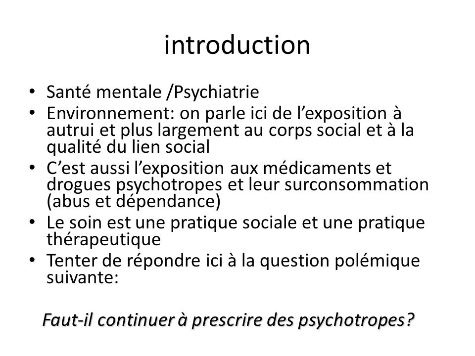 introduction Santé mentale /Psychiatrie Environnement: on parle ici de lexposition à autrui et plus largement au corps social et à la qualité du lien