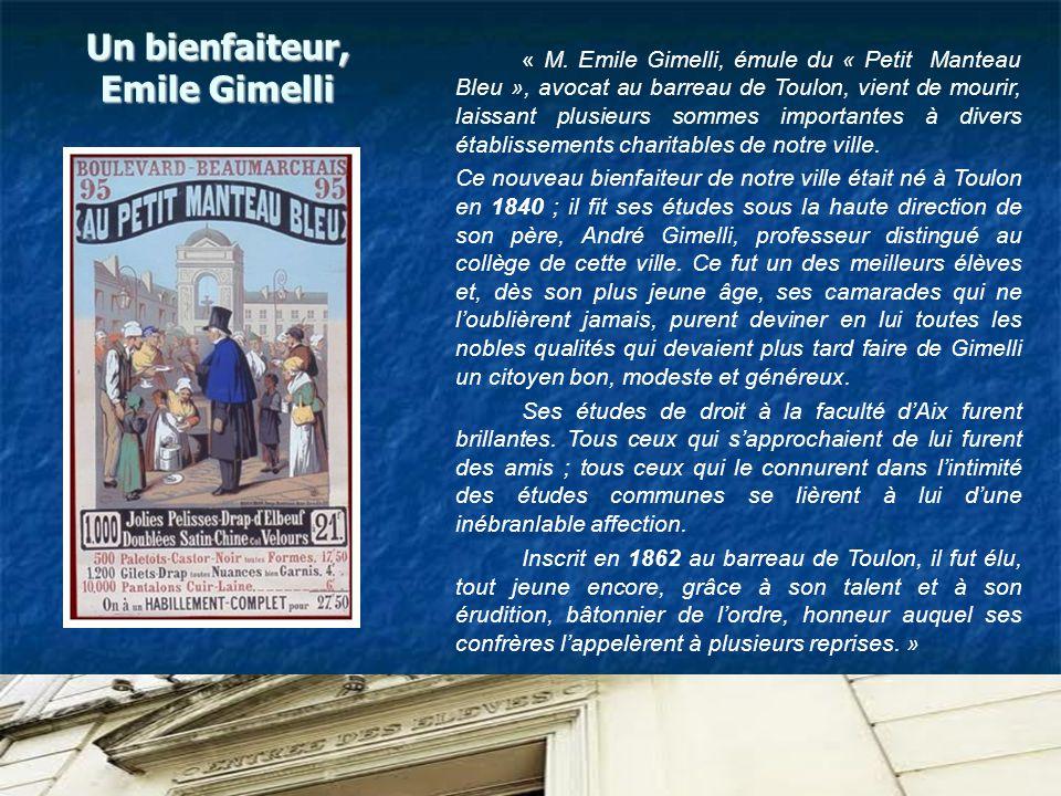 Un bienfaiteur, Emile Gimelli « M. Emile Gimelli, émule du « Petit Manteau Bleu », avocat au barreau de Toulon, vient de mourir, laissant plusieurs so
