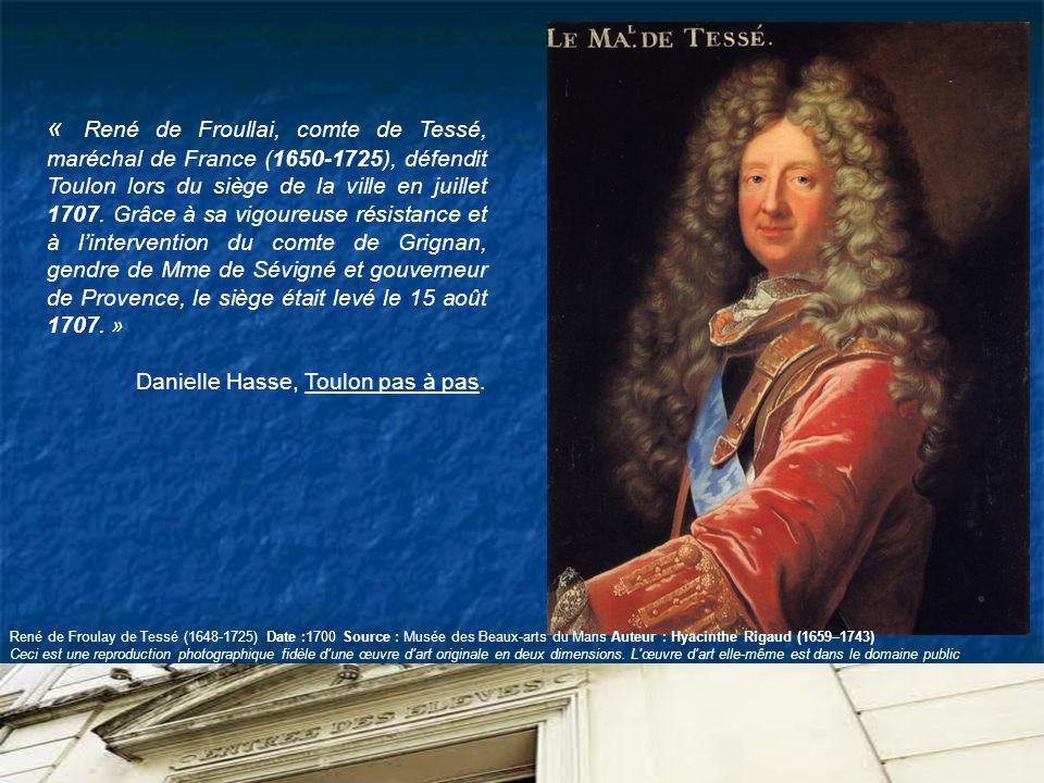 « René de Froullai, comte de Tessé, maréchal de France (1650-1725), défendit Toulon lors du siège de la ville en juillet 1707. Grâce à sa vigoureuse r