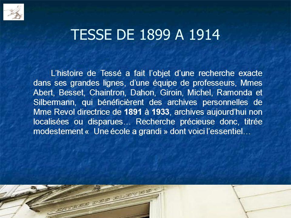 TESSE DE 1899 A 1914 Lhistoire de Tessé a fait lobjet dune recherche exacte dans ses grandes lignes, dune équipe de professeurs, Mmes Abert, Besset, C