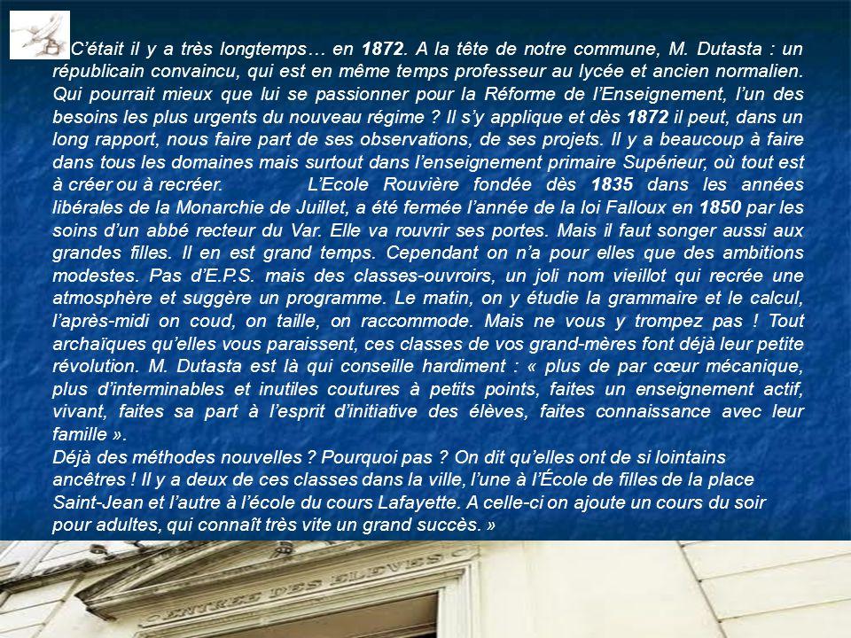 « Cétait il y a très longtemps… en 1872. A la tête de notre commune, M. Dutasta : un républicain convaincu, qui est en même temps professeur au lycée