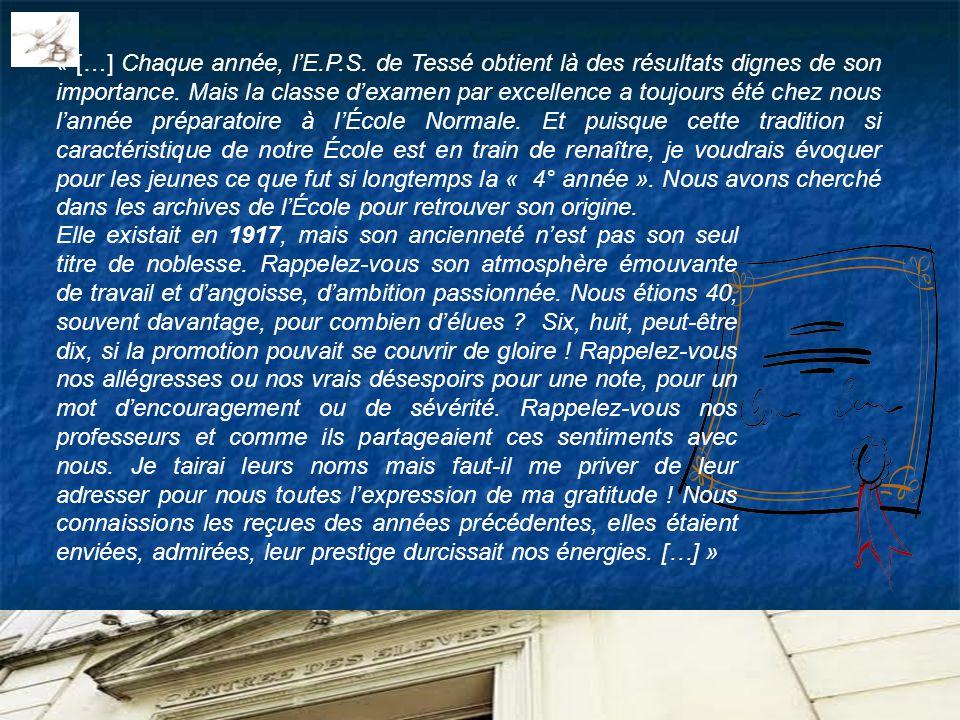 « […] Chaque année, lE.P.S. de Tessé obtient là des résultats dignes de son importance. Mais la classe dexamen par excellence a toujours été chez nous