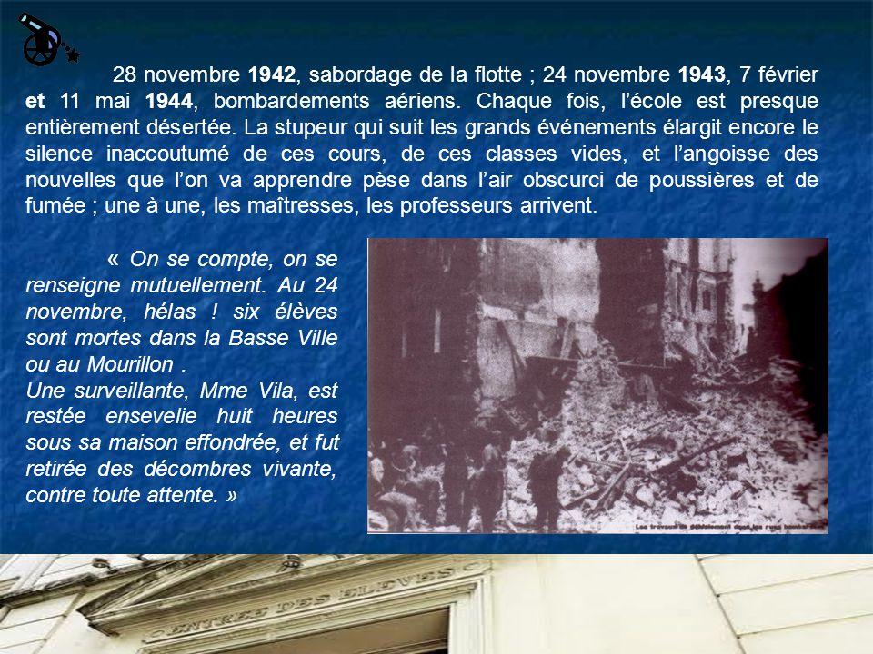 28 novembre 1942, sabordage de la flotte ; 24 novembre 1943, 7 février et 11 mai 1944, bombardements aériens. Chaque fois, lécole est presque entièrem