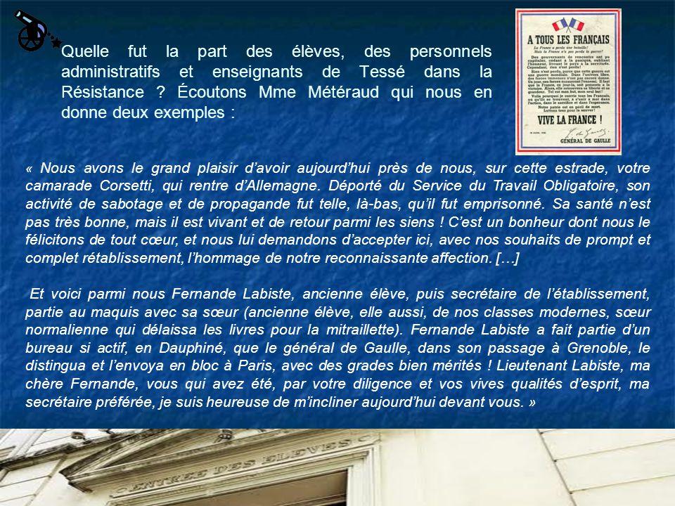 Quelle fut la part des élèves, des personnels administratifs et enseignants de Tessé dans la Résistance ? Écoutons Mme Météraud qui nous en donne deux