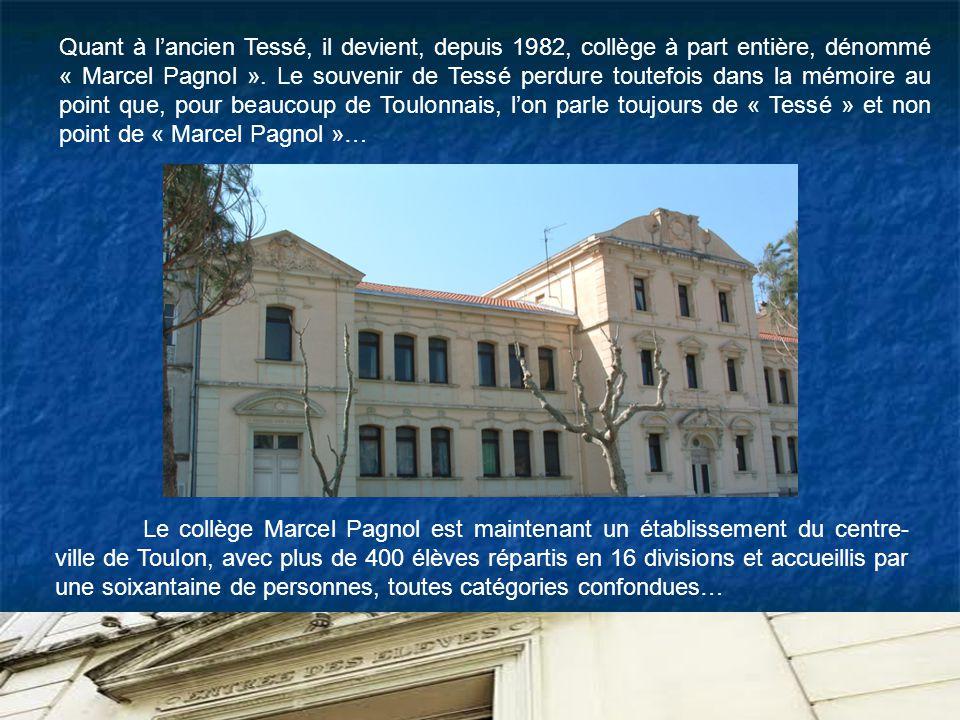 Le collège Marcel Pagnol est maintenant un établissement du centre- ville de Toulon, avec plus de 400 élèves répartis en 16 divisions et accueillis par une soixantaine de personnes, toutes catégories confondues… Quant à lancien Tessé, il devient, depuis 1982, collège à part entière, dénommé « Marcel Pagnol ».