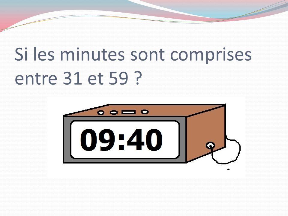 Si les minutes sont comprises entre 31 et 59