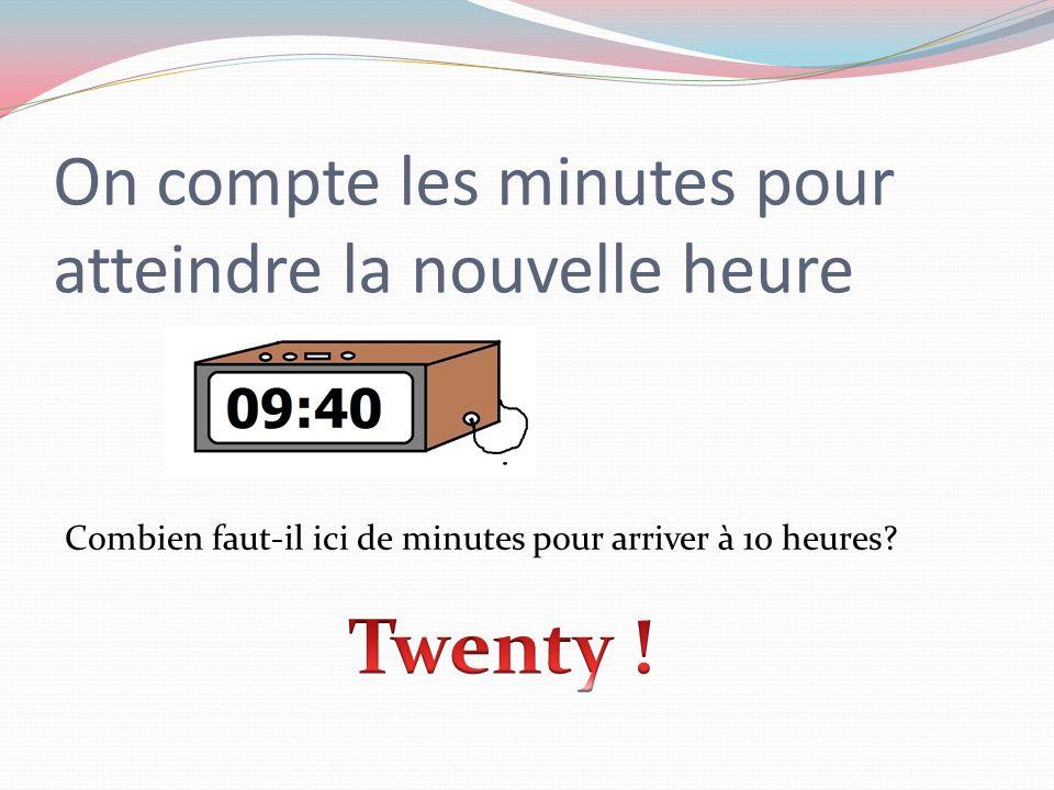 On compte les minutes pour atteindre la nouvelle heure Combien faut-il ici de minutes pour arriver à 10 heures