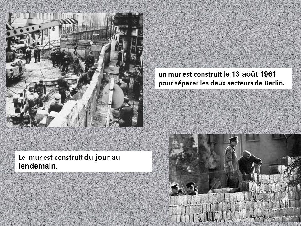 un mur est construit le 13 août 1961 pour séparer les deux secteurs de Berlin.