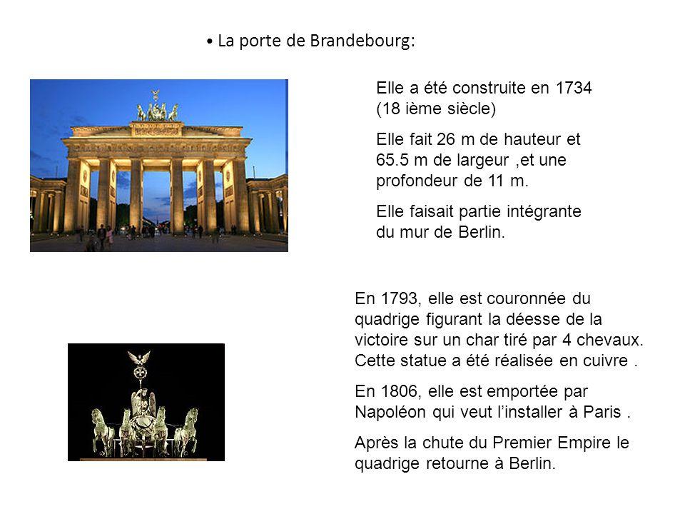 La porte de Brandebourg: Elle a été construite en 1734 (18 ième siècle) Elle fait 26 m de hauteur et 65.5 m de largeur,et une profondeur de 11 m.