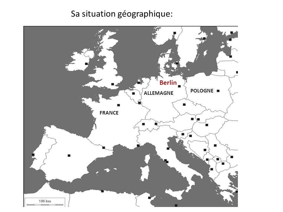 Sa situation géographique: Berlin ALLEMAGNE FRANCE POLOGNE