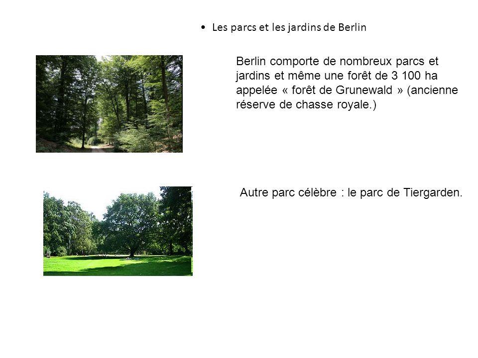 Les parcs et les jardins de Berlin Berlin comporte de nombreux parcs et jardins et même une forêt de 3 100 ha appelée « forêt de Grunewald » (ancienne réserve de chasse royale.) Autre parc célèbre : le parc de Tiergarden.
