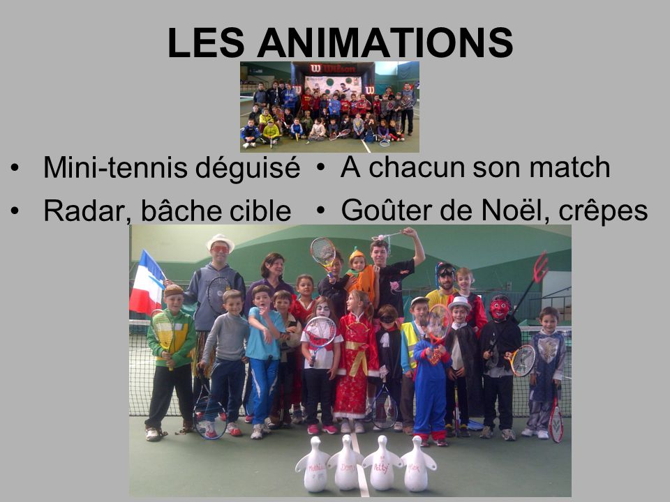 LES ANIMATIONS Mini-tennis déguisé Radar, bâche cible A chacun son match Goûter de Noël, crêpes