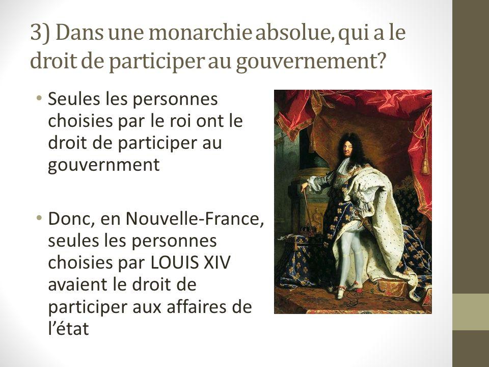 3) Dans une monarchie absolue, qui a le droit de participer au gouvernement? Seules les personnes choisies par le roi ont le droit de participer au go