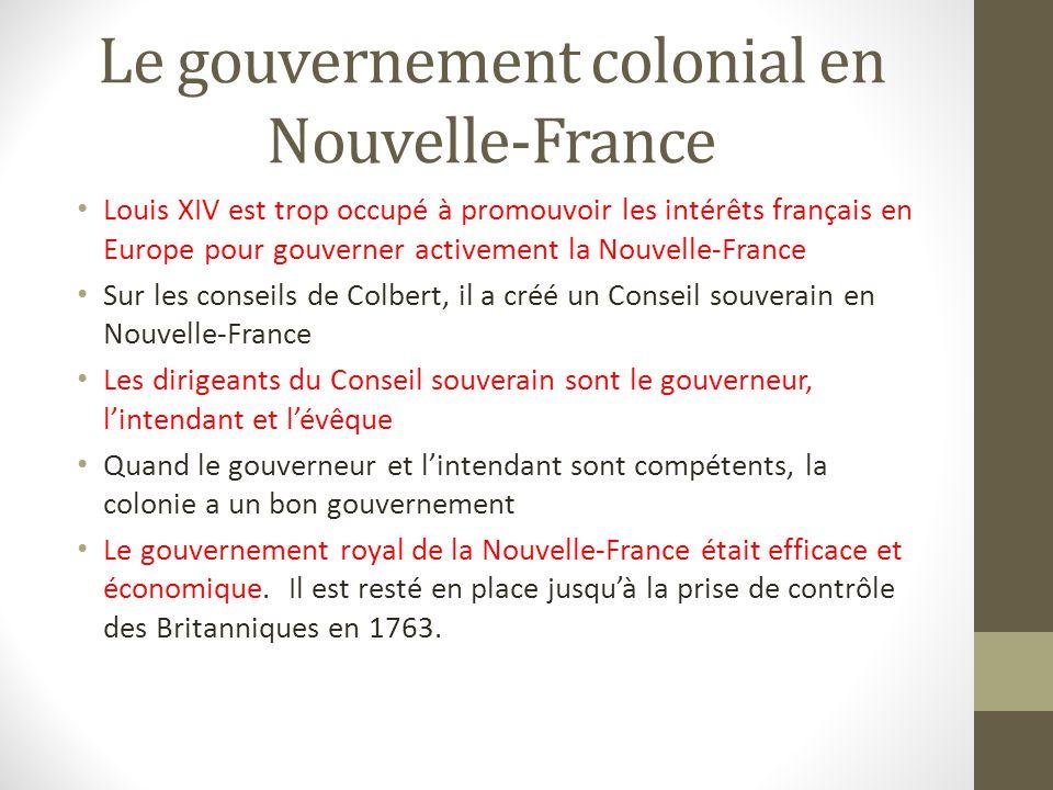 Le gouvernement colonial en Nouvelle-France Louis XIV est trop occupé à promouvoir les intérêts français en Europe pour gouverner activement la Nouvel