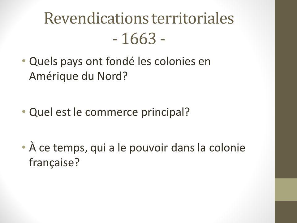 Revendications territoriales - 1663 - Quels pays ont fondé les colonies en Amérique du Nord? Quel est le commerce principal? À ce temps, qui a le pouv