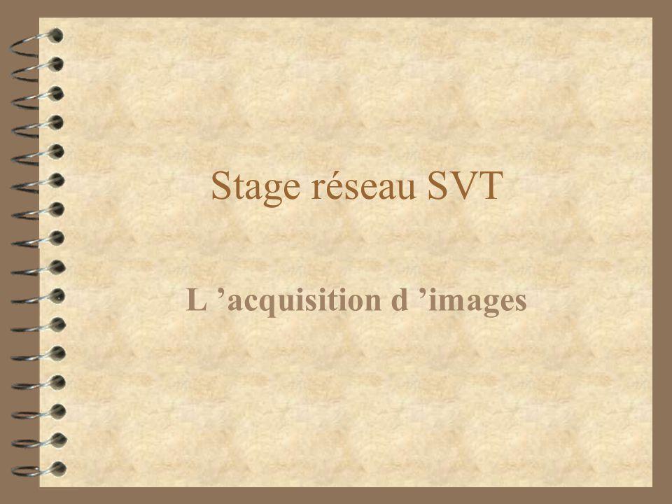 Stage réseau SVT L acquisition d images