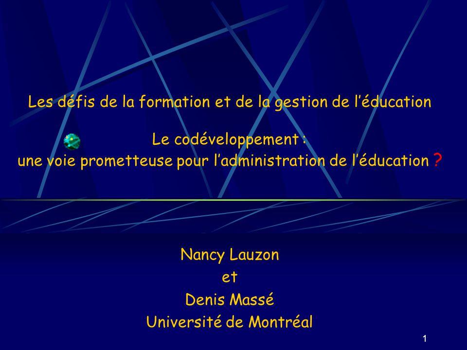 1 Les défis de la formation et de la gestion de léducation Le codéveloppement : une voie prometteuse pour ladministration de léducation ? Nancy Lauzon