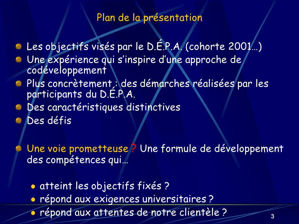 3 Plan de la présentation Les objectifs visés par le D.É.P.A. (cohorte 2001…) Une expérience qui sinspire dune approche de codéveloppement Plus concrè