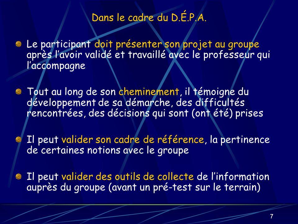 7 Dans le cadre du D.É.P.A. Le participant doit présenter son projet au groupe après lavoir validé et travaillé avec le professeur qui laccompagne Tou