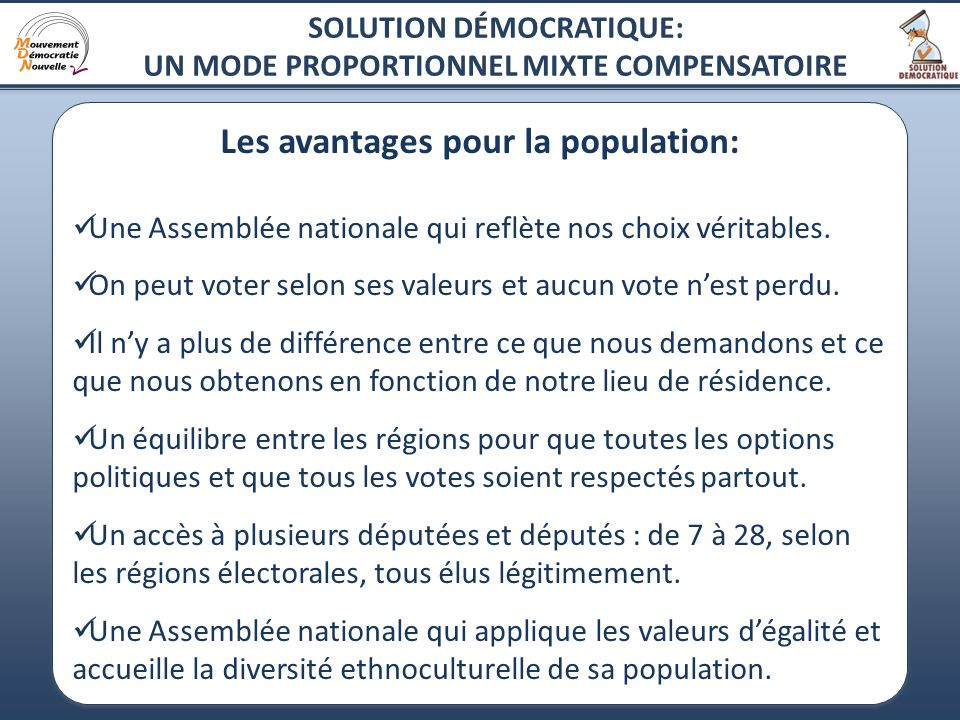 17 Les avantages pour la population: Une Assemblée nationale qui reflète nos choix véritables. On peut voter selon ses valeurs et aucun vote nest perd