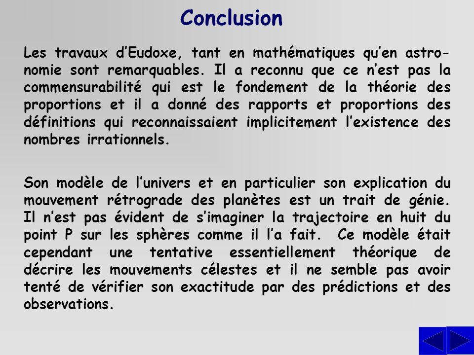 Conclusion Les travaux dEudoxe, tant en mathématiques quen astro- nomie sont remarquables. Il a reconnu que ce nest pas la commensurabilité qui est le