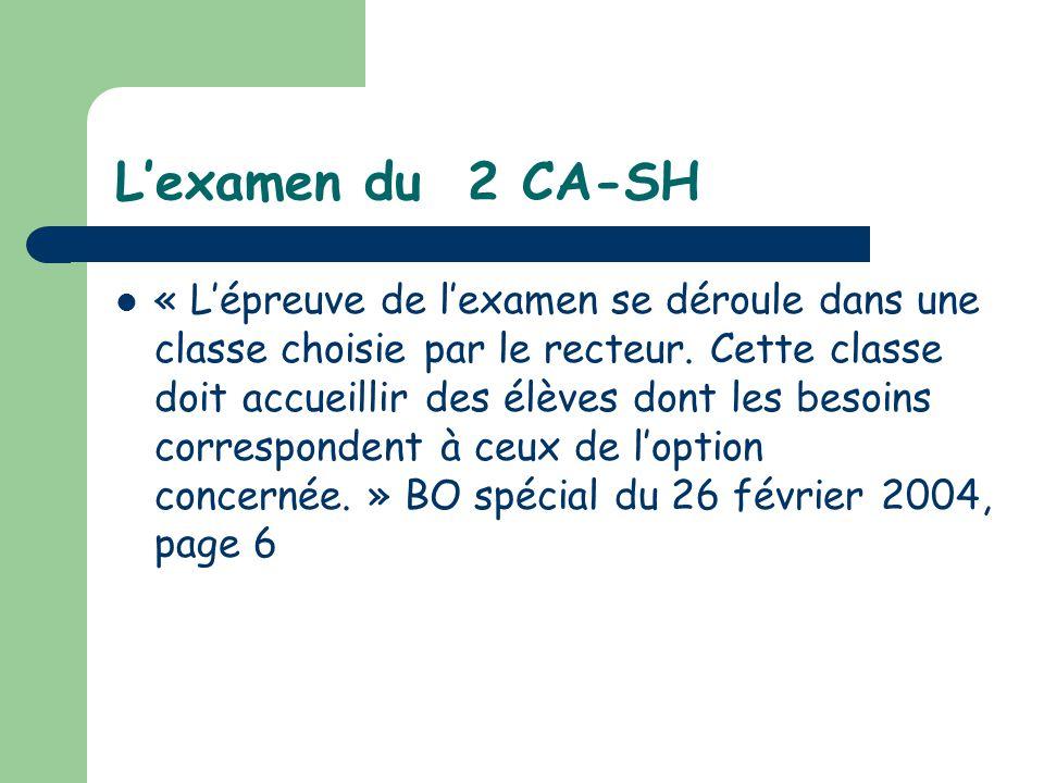 Lexamen du 2 CA-SH « Lépreuve de lexamen se déroule dans une classe choisie par le recteur. Cette classe doit accueillir des élèves dont les besoins c