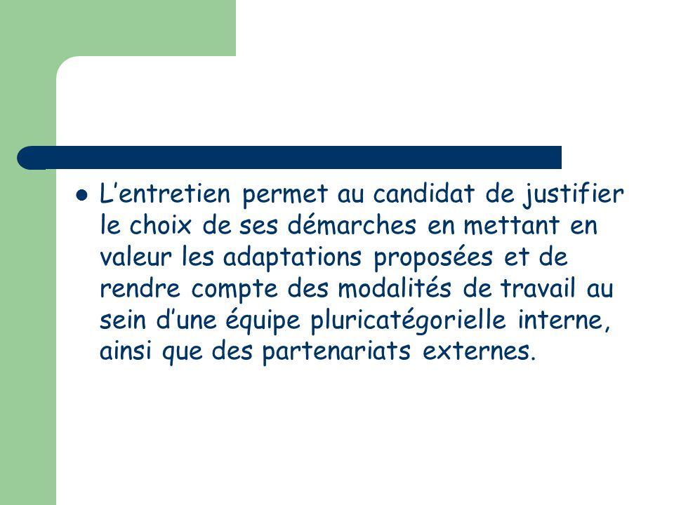 Lentretien permet au candidat de justifier le choix de ses démarches en mettant en valeur les adaptations proposées et de rendre compte des modalités