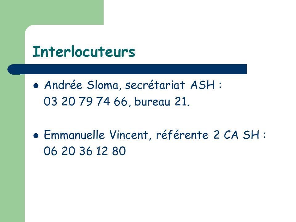 Interlocuteurs Andrée Sloma, secrétariat ASH : 03 20 79 74 66, bureau 21. Emmanuelle Vincent, référente 2 CA SH : 06 20 36 12 80