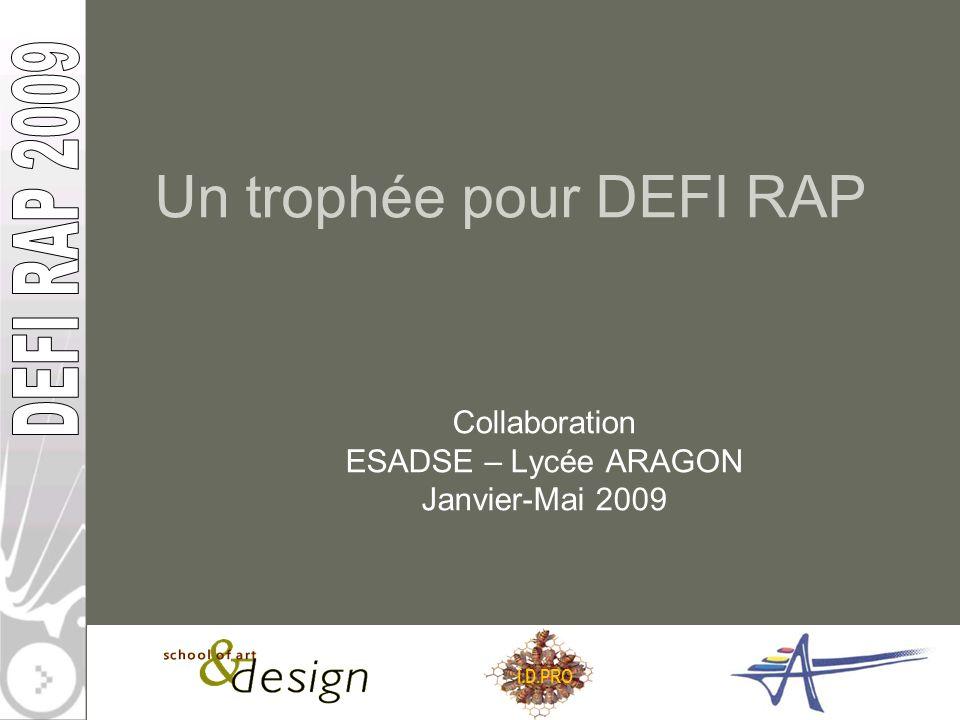 I.D.PRO Un trophée pour DEFI RAP Collaboration ESADSE – Lycée ARAGON Janvier-Mai 2009