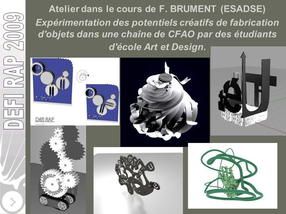 Atelier dans le cours de F. BRUMENT (ESADSE) Expérimentation des potentiels créatifs de fabrication d'objets dans une chaîne de CFAO par des étudiants